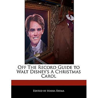 Off The Record Guide to Walt Disneys A Christmas Carol by Risma & Maria