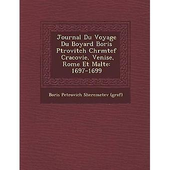 Journal Du Voyage Du Boyard Boris P Trovitch Ch R M Tef Cracovie Venise Rome Et Malte 16971699 door Boris Petrovitsj Sheremetev Graf