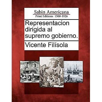 Representacion dirigida al supremo gobierno. door Filsola & Vicente