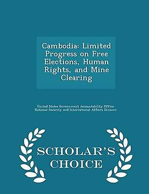 Cambodia Limited Progress on Free Elections Human Rights and Mine Clearing  Scholars Choice Edition by United States Government Accountability