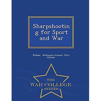 Sharpshooting for Sport and War  War College Series by Wellington Greener & Wirt Gerrare & Willia