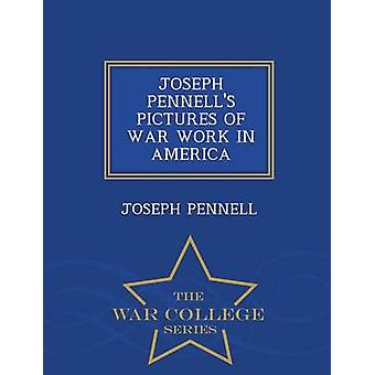 JOSEPH PENNELLS PICTURES OF WAR WORK IN AMERICA  War College Series by PENNELL & JOSEPH
