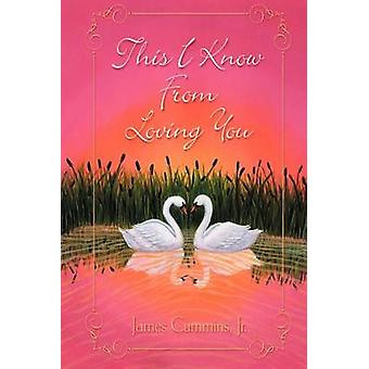 This I Know from Loving You by Cummins Jr & James