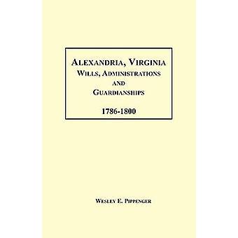 Alexandria Virginia testamenter administrationer og værgemål 17861800 af Pippenger & Wesley E.