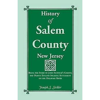 Historie af Salem County New Jersey er historien om John Fenwicks koloni de ældste engelsktalende bebyggelse på Delaware floden ved Sickler & Joseph S.