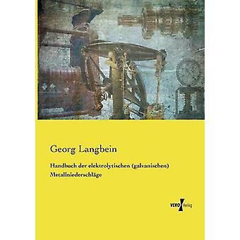 Handbuch der elektrolytischen galvanischen Metallniederschlge av Langbein & Georg