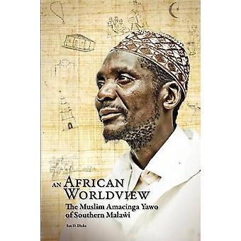 An African Worldview. The Muslim Amacinga Yawo of Southern Malawi by Dicks & Ian D.