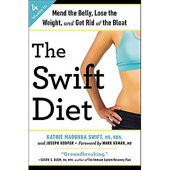 The Swift Diet - 4 Weeks to Mend the Belly - Lose the Weight - and Get
