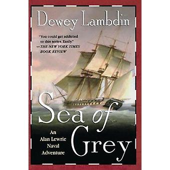 Sea of Grey  - An Alan Lewrie Naval Adventure Book