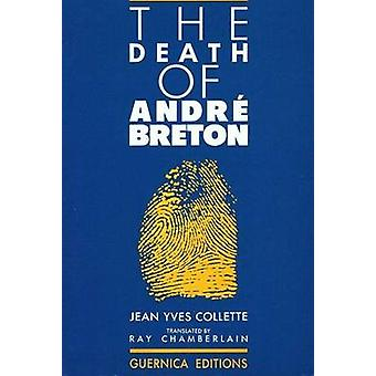 The Death of Andre Breton (New edition) by Jean Yves Collette - R. Ch