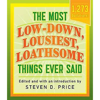 The Most Low-Down - Lousiest - Loathsome Things Ever Said by Steven P