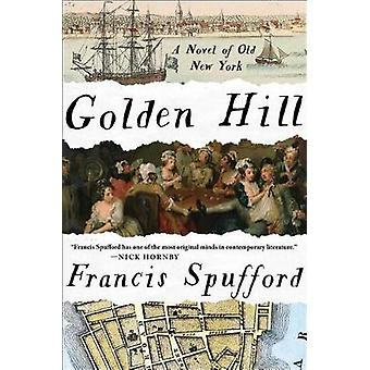 Golden Hill - A Novel of Old New York by Francis Spufford - 9781501163