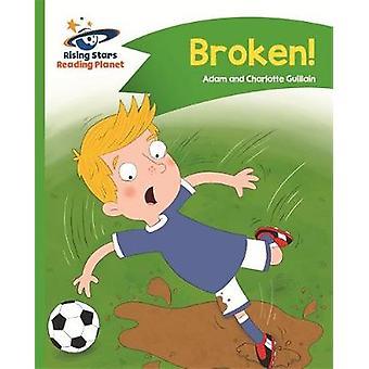 Reading Planet - Broken! - Green - Comet Street Kids by Adam Guillain