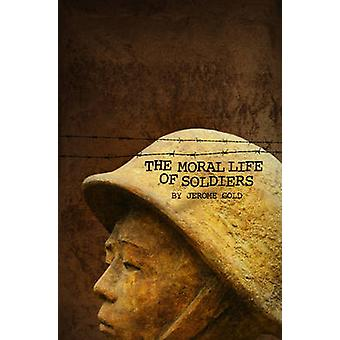 The Moral Life of Soldiers - A Novel & Five Stories by Jerome Gold - 9