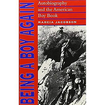 Being a Boy Again : Autobiography and the American Boy Book