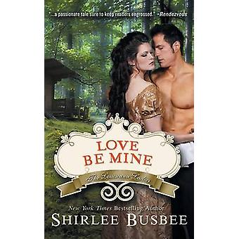 Love Be Mine The Louisiana Ladies Series Book 3 by Busbee & Shirlee