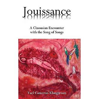Jouissance A Cixousian Encounter with the Song of Songs by Klangwisan & Yael Cameron