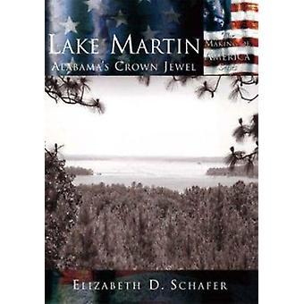 Lake Martin - - Alabama's Crown Jewel by Elizabeth D Schafer - 97807385