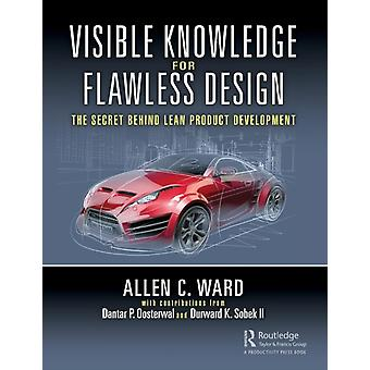 Visible Knowledge for Flawless Design  The Secret Behind Lean Product Development by Ward & Allen C.