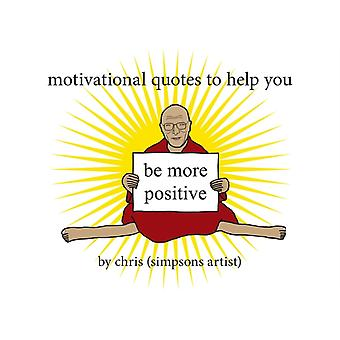 Motivational Quotes to Help You Be More Positive by Chris