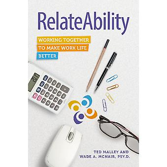RelateAbility Working Together To Make Work Life Better by Malley & Ted