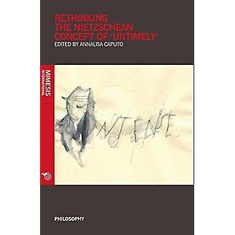 Rethinking the Nietzschean Concept of Untimely by Annalisa Caputo