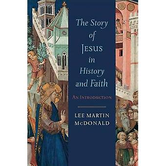 The Story of Jesus in History and Faith by Daniel J Estes - 978080103
