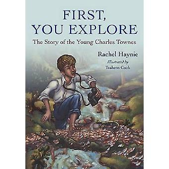 Eerst - u verkennen - het verhaal van de jonge Charles Townes door Rachel Hayn