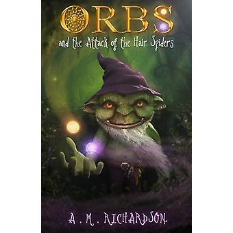 Orbs and the Attack of the Hair Spiders by A M Richardson