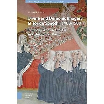 Divine and Demonic Imagery at Tor deSpecchi 14001500  Religious Women and Art in 15thcentury Rome by Suzanne Scanlan