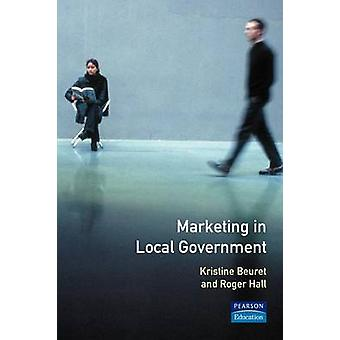 Marketing in Local Government by Beuret & Kristin Senior Lecturer in Publ