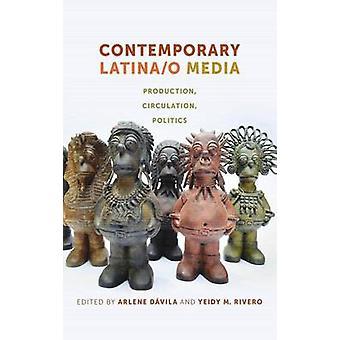 Contemporary LatinaO Media Production Circulation Politics by Davila & Arlene