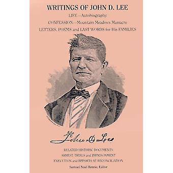 Writings of John D. Lee Including His Autobiography Eyewitness Accounts of That Important Event in Mormon History the Mountain Meadows Massa by Henrie & Samuel Nyal & Jr.