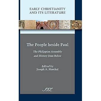 The People beside Paul The Philippian Assembly and History from Below by Marchal & Joseph A.