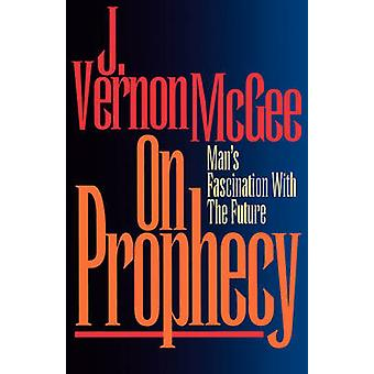 On Prophecy Mans Fascination with the Future by McGee & J. Vernon