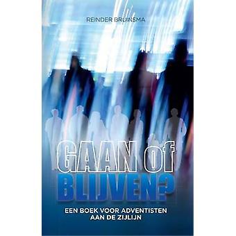 GAAN of BLIJVEN Een boek voor adventisten aan de zijlijn by Bruinsma & Reinder