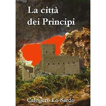 La citt dei Prncipi by Lo Sardo & Calogero