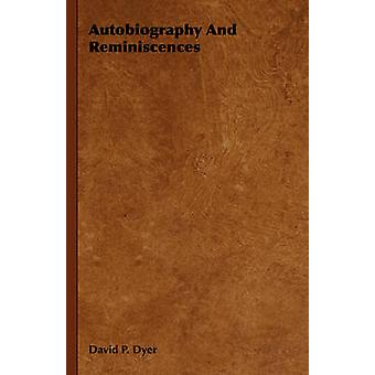 Autobiography and Reminiscences by Dyer & David P.