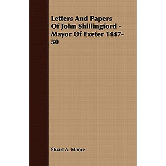 Letters And Papers Of John Shillingford  Mayor Of Exeter 144750 by Moore & Stuart A.