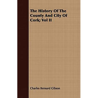 The History Of The County And City Of Cork Vol II by Gibson & Charles Bernard