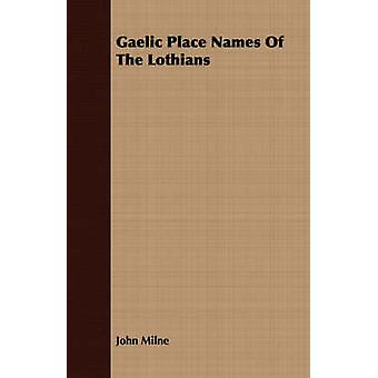 Gaelic Place Names Of The Lothians by Milne & John