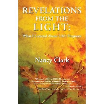 Revelations from the Light What I Learned About Lifes Purposes by Clark & Nancy