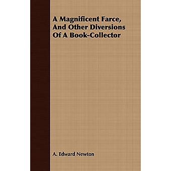 A Magnificent Farce And Other Diversions Of A BookCollector by Newton & A. Edward