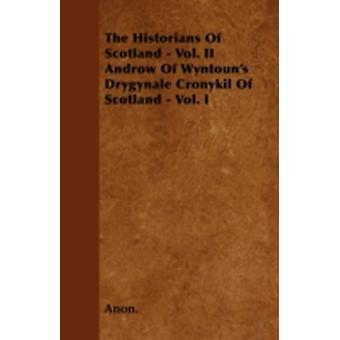 The Historians Of Scotland  Vol. II Androw Of Wyntouns Drygynale Cronykil Of Scotland  Vol. I by Anon.