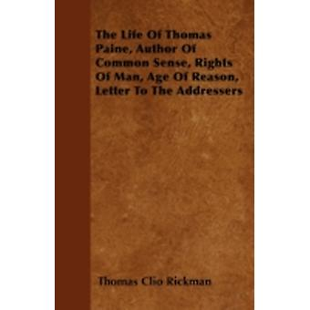 The Life Of Thomas Paine Author Of Common Sense Rights Of Man Age Of Reason Letter To The Addressers by Rickman & Thomas Clio
