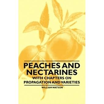Peaches and Nectarines  With Chapters on Propagation and Varieties by Watson & William