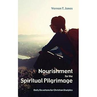 Nourishment for the Spiritual Pilgrimage by Jones & Vernon T.