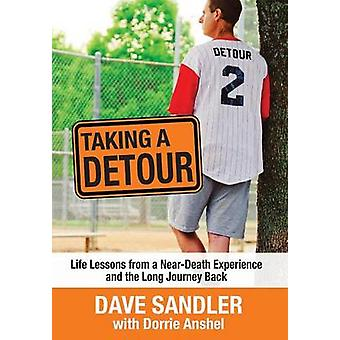 Taking a Detour Life Lessons from a NearDeath Experience and the Long Journey Back by Sandler & Dave