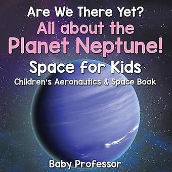 Are We There Yet All About the Planet Neptune Space for Kids  Childrens Aeronautics  Space Book by Baby Professor