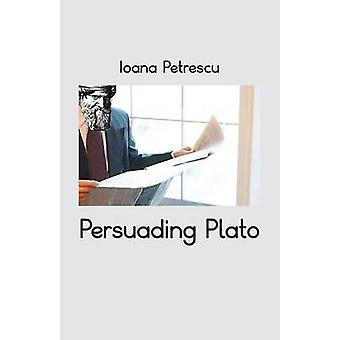 Persuading Plato by Petrescu & Ioana